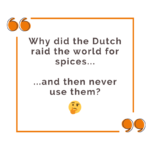 Why did the Dutch raid the world for spices and then never use them_ (1)