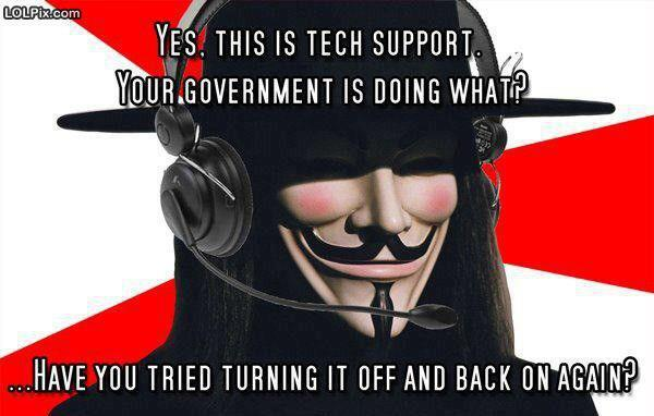 Yes this is tech support your government is doing what have you tried turning it off and back on again