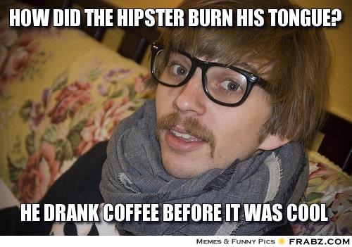 hipster coffee burn